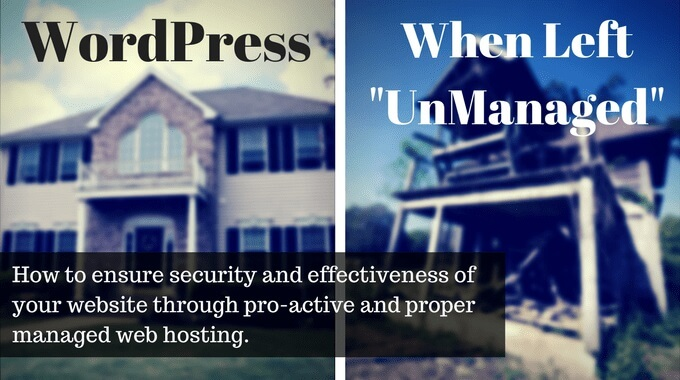 Blog graphic: WordPress when left unmanaged. How to ensure security and effectiveness of your website through proactive and proper managed web hosting.